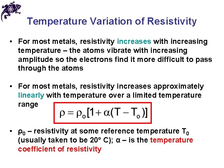 Temperature Variation of Resistivity • For most metals, resistivity increases with increasing temperature –