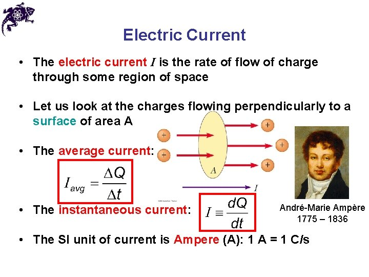 Electric Current • The electric current I is the rate of flow of charge