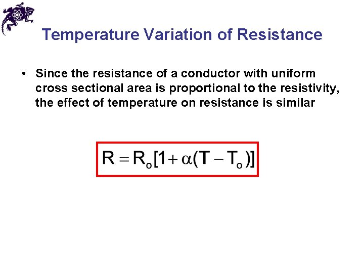 Temperature Variation of Resistance • Since the resistance of a conductor with uniform cross