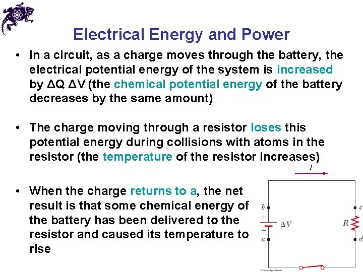 Electrical Energy and Power • In a circuit, as a charge moves through the