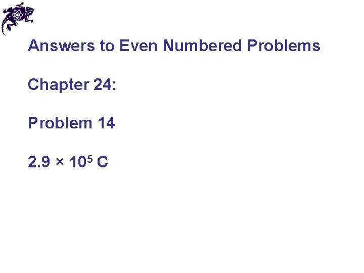 Answers to Even Numbered Problems Chapter 24: Problem 14 2. 9 × 105 C