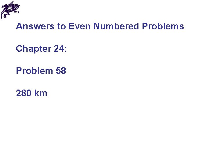 Answers to Even Numbered Problems Chapter 24: Problem 58 280 km