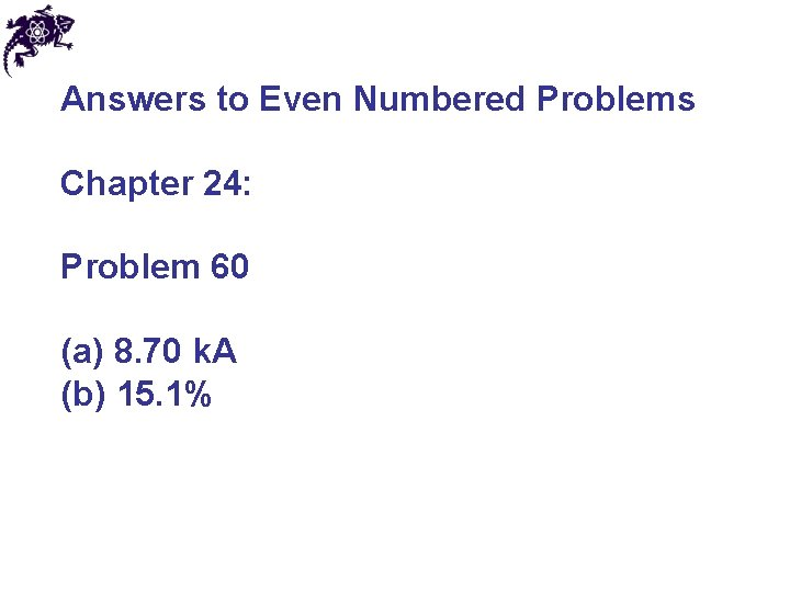 Answers to Even Numbered Problems Chapter 24: Problem 60 (a) 8. 70 k. A