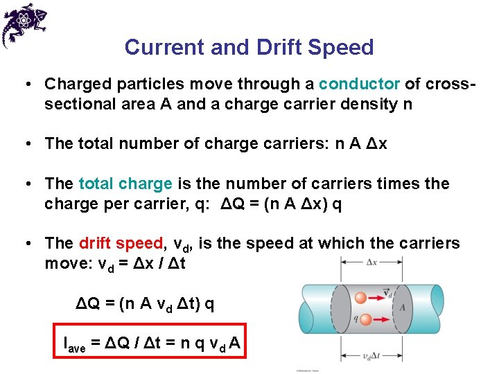 Current and Drift Speed • Charged particles move through a conductor of crosssectional area