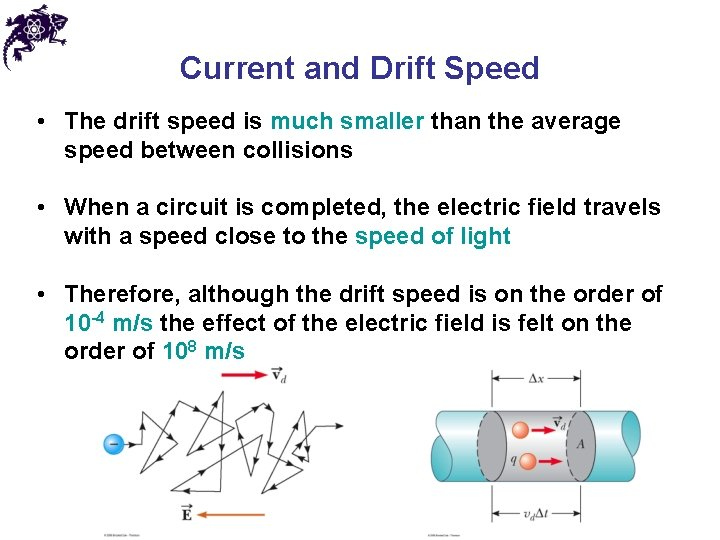 Current and Drift Speed • The drift speed is much smaller than the average