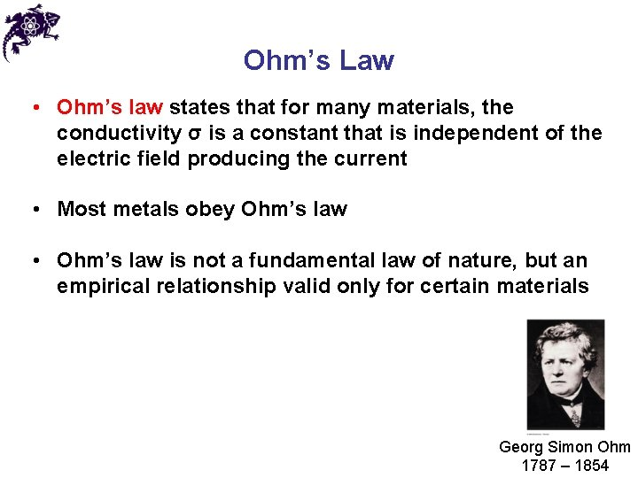 Ohm's Law • Ohm's law states that for many materials, the conductivity σ is