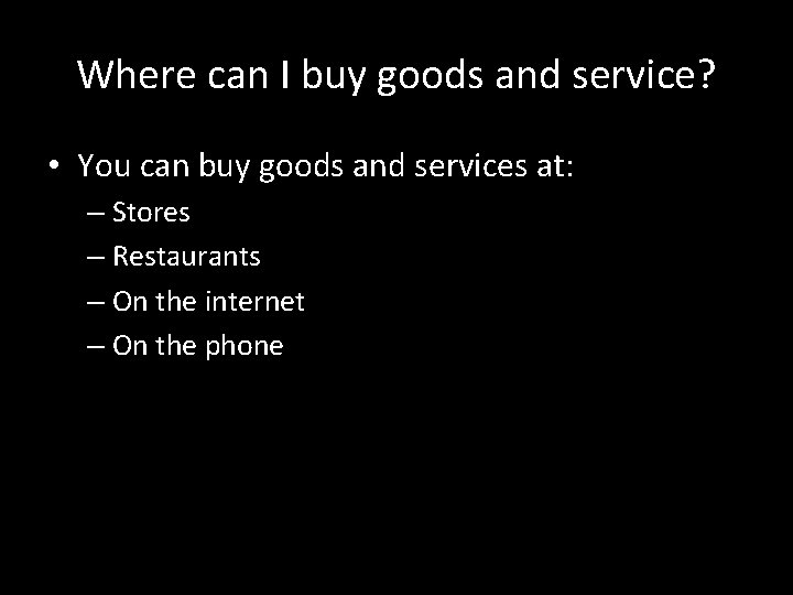 Where can I buy goods and service? • You can buy goods and services