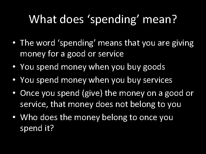What does 'spending' mean? • The word 'spending' means that you are giving money