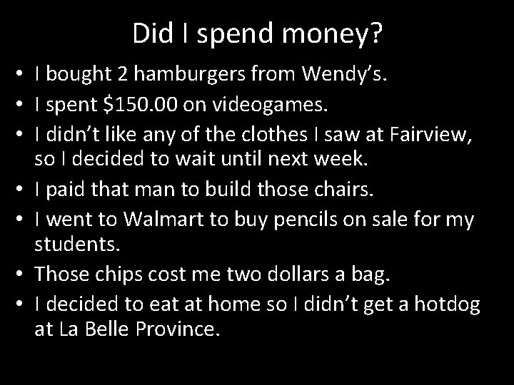 Did I spend money? • I bought 2 hamburgers from Wendy's. • I spent