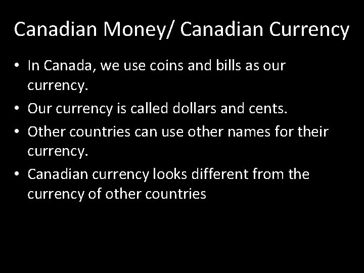 Canadian Money/ Canadian Currency • In Canada, we use coins and bills as our