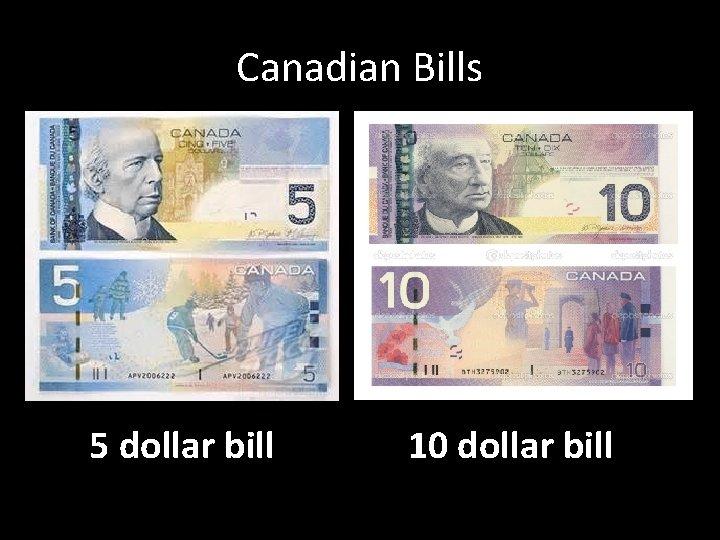 Canadian Bills 5 dollar bill 10 dollar bill