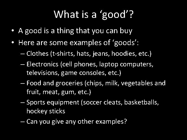What is a 'good'? • A good is a thing that you can buy