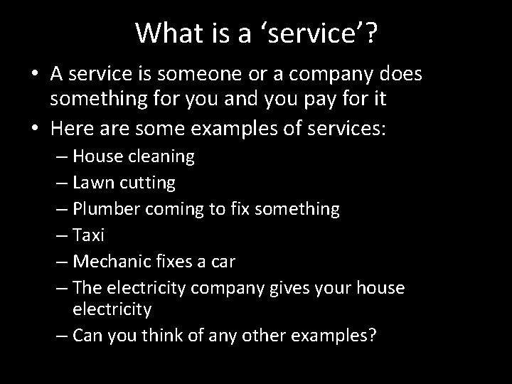 What is a 'service'? • A service is someone or a company does something