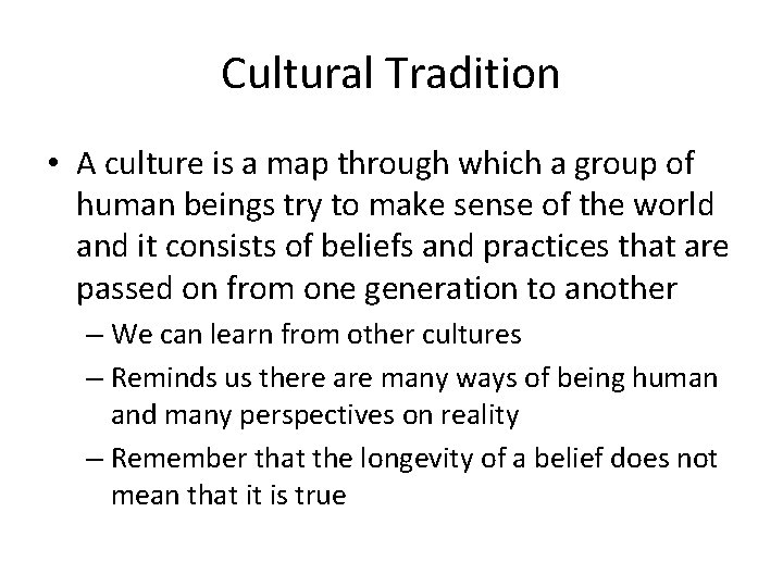 Cultural Tradition • A culture is a map through which a group of human