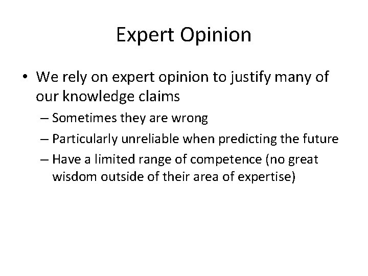 Expert Opinion • We rely on expert opinion to justify many of our knowledge