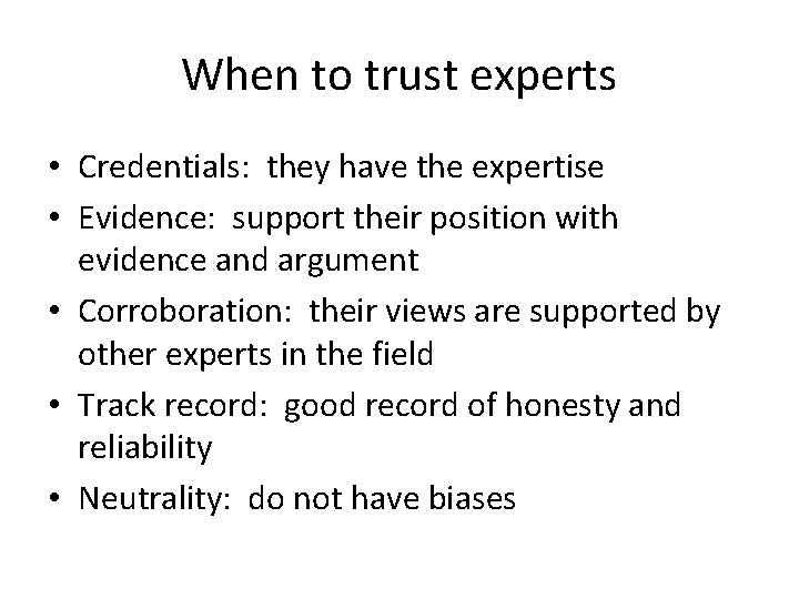 When to trust experts • Credentials: they have the expertise • Evidence: support their