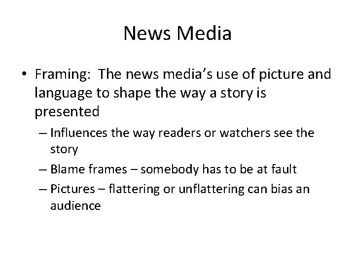 News Media • Framing: The news media's use of picture and language to shape