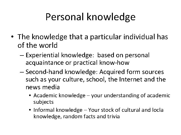Personal knowledge • The knowledge that a particular individual has of the world –