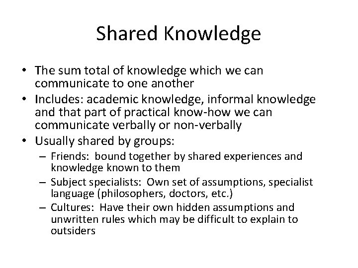 Shared Knowledge • The sum total of knowledge which we can communicate to one