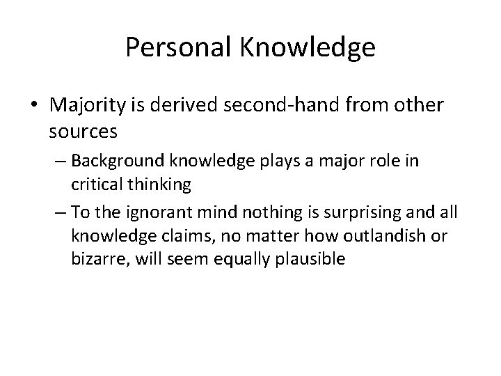 Personal Knowledge • Majority is derived second-hand from other sources – Background knowledge plays