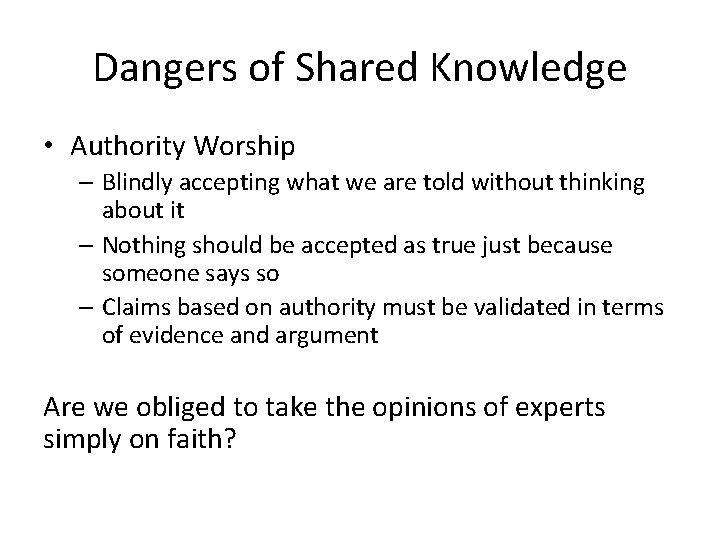 Dangers of Shared Knowledge • Authority Worship – Blindly accepting what we are told