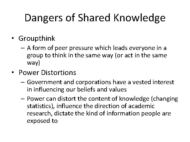 Dangers of Shared Knowledge • Groupthink – A form of peer pressure which leads