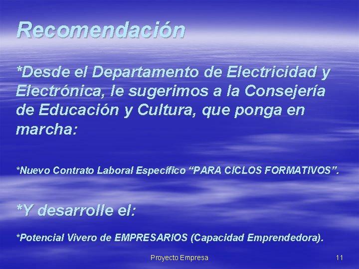 Recomendación *Desde el Departamento de Electricidad y Electrónica, le sugerimos a la Consejería de