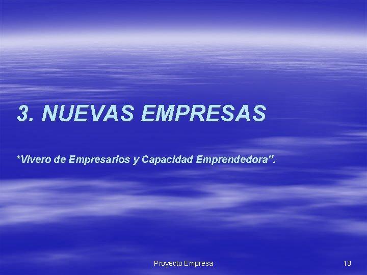 """3. NUEVAS EMPRESAS *Vivero de Empresarios y Capacidad Emprendedora"""". Proyecto Empresa 13"""