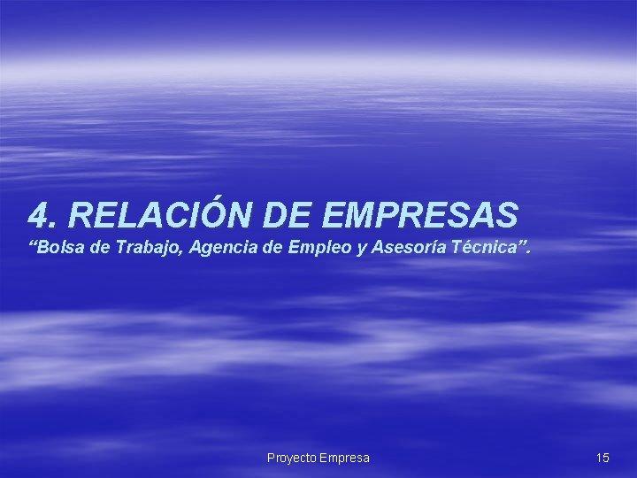 """4. RELACIÓN DE EMPRESAS """"Bolsa de Trabajo, Agencia de Empleo y Asesoría Técnica"""". Proyecto"""