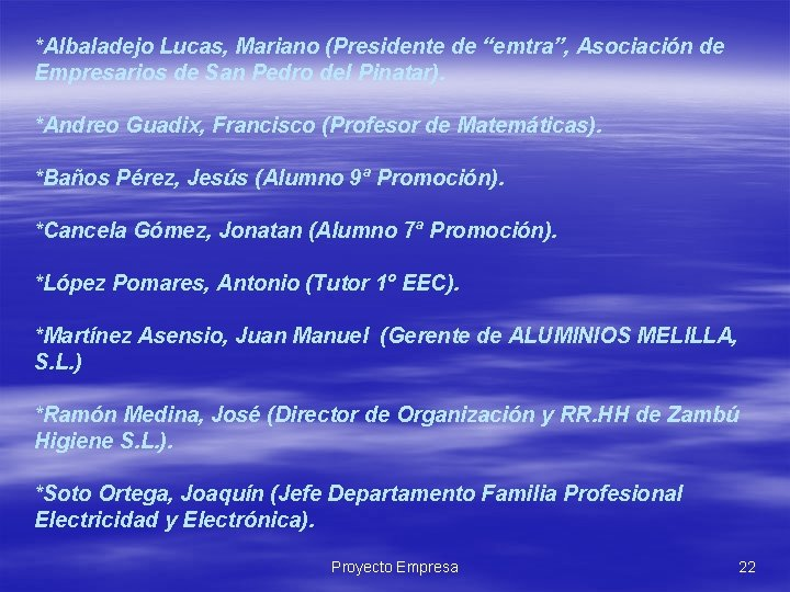 "*Albaladejo Lucas, Mariano (Presidente de ""emtra"", Asociación de Empresarios de San Pedro del Pinatar)."
