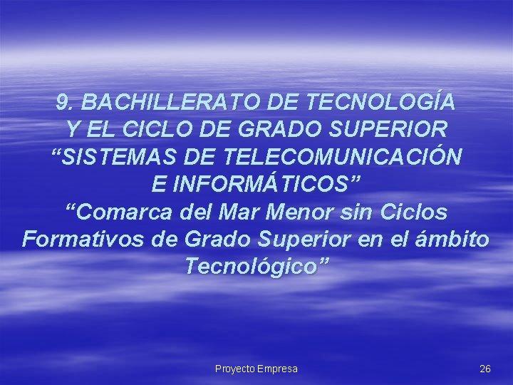 """9. BACHILLERATO DE TECNOLOGÍA Y EL CICLO DE GRADO SUPERIOR """"SISTEMAS DE TELECOMUNICACIÓN E"""