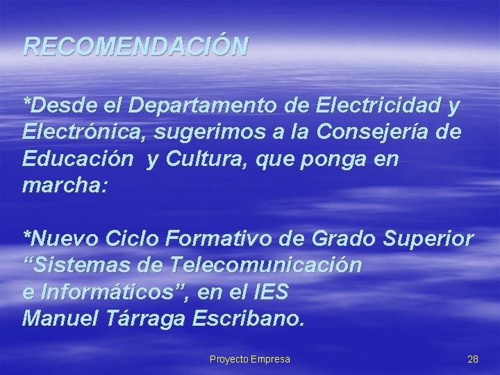 RECOMENDACIÓN *Desde el Departamento de Electricidad y Electrónica, sugerimos a la Consejería de Educación