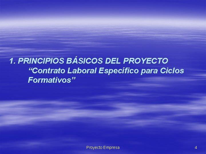 """1. PRINCIPIOS BÁSICOS DEL PROYECTO """"Contrato Laboral Específico para Ciclos Formativos"""" Proyecto Empresa 4"""