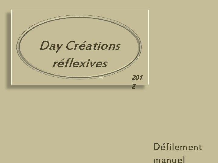 Day Créations réflexives 201 2 Défilement manuel