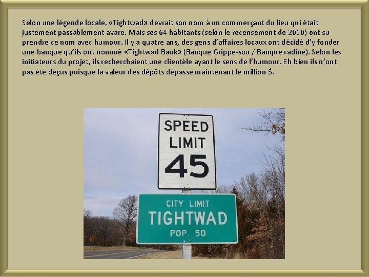 Selon une légende locale, «Tightwad» devrait son nom à un commerçant du lieu qui