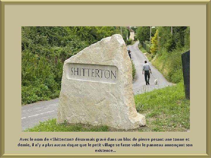 Avec le nom de «Shitterton» désormais gravé dans un bloc de pierre pesant une
