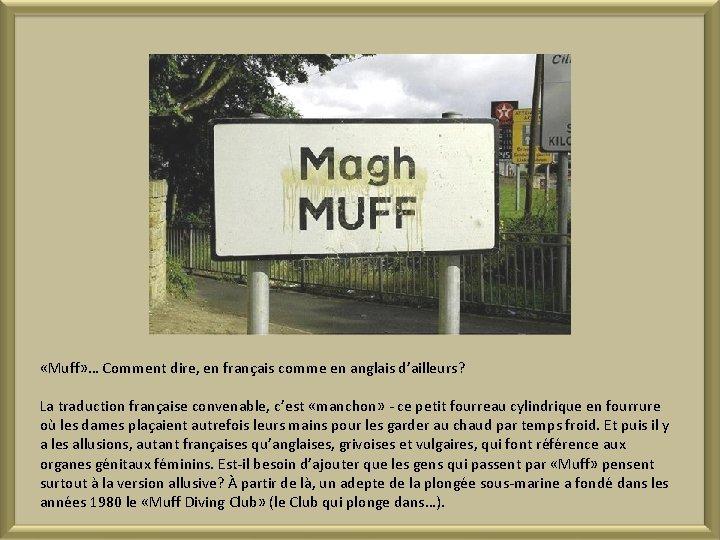 «Muff» … Comment dire, en français comme en anglais d'ailleurs? La traduction française