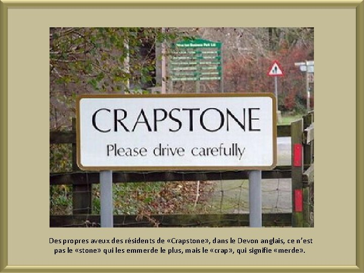 Des propres aveux des résidents de «Crapstone» , dans le Devon anglais, ce n'est