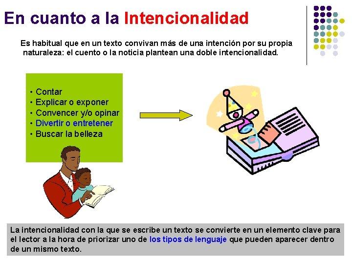 En cuanto a la Intencionalidad Es habitual que en un texto convivan más de