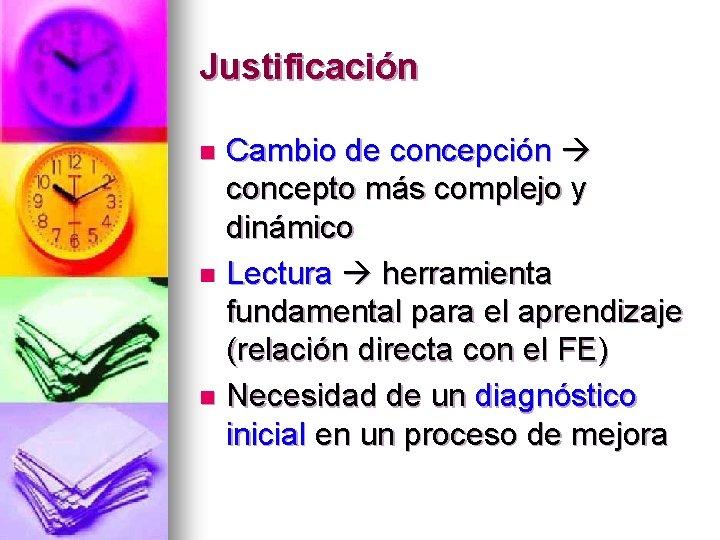 Justificación Cambio de concepción concepto más complejo y dinámico n Lectura herramienta fundamental para