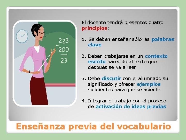 El docente tendrá presentes cuatro principios: 1. Se deben enseñar sólo las palabras clave