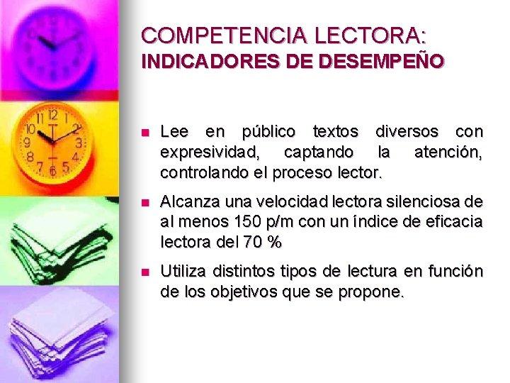 COMPETENCIA LECTORA: INDICADORES DE DESEMPEÑO n Lee en público textos diversos con expresividad, captando