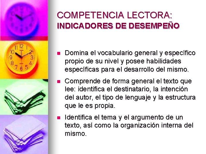 COMPETENCIA LECTORA: INDICADORES DE DESEMPEÑO n Domina el vocabulario general y específico propio de