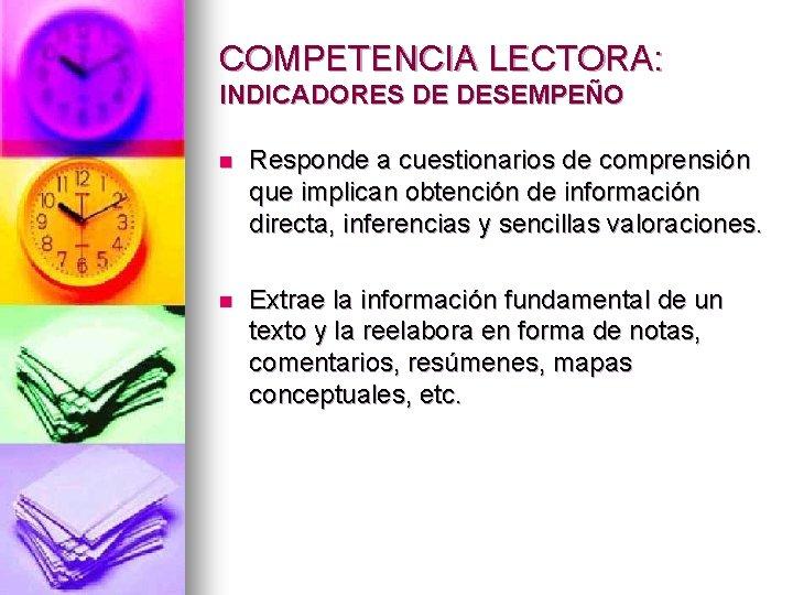COMPETENCIA LECTORA: INDICADORES DE DESEMPEÑO n Responde a cuestionarios de comprensión que implican obtención