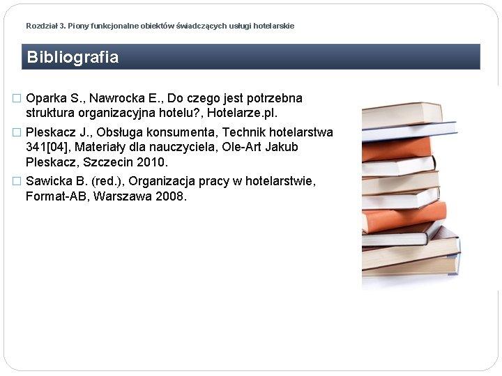 Rozdział 3. Piony funkcjonalne obiektów świadczących usługi hotelarskie Bibliografia � Oparka S. , Nawrocka