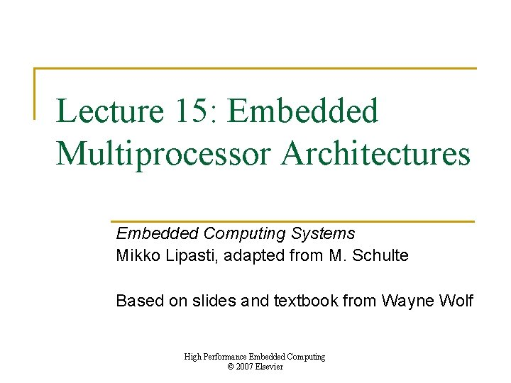 Lecture 15: Embedded Multiprocessor Architectures Embedded Computing Systems Mikko Lipasti, adapted from M. Schulte