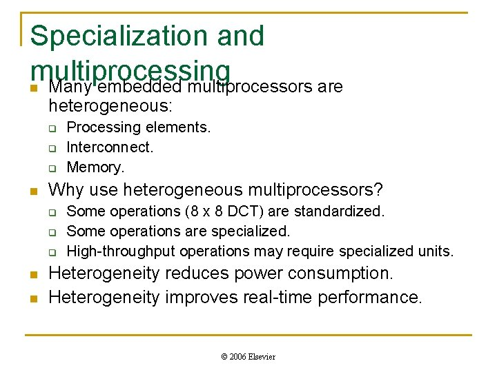 Specialization and multiprocessing n Many embedded multiprocessors are heterogeneous: q q q n Why