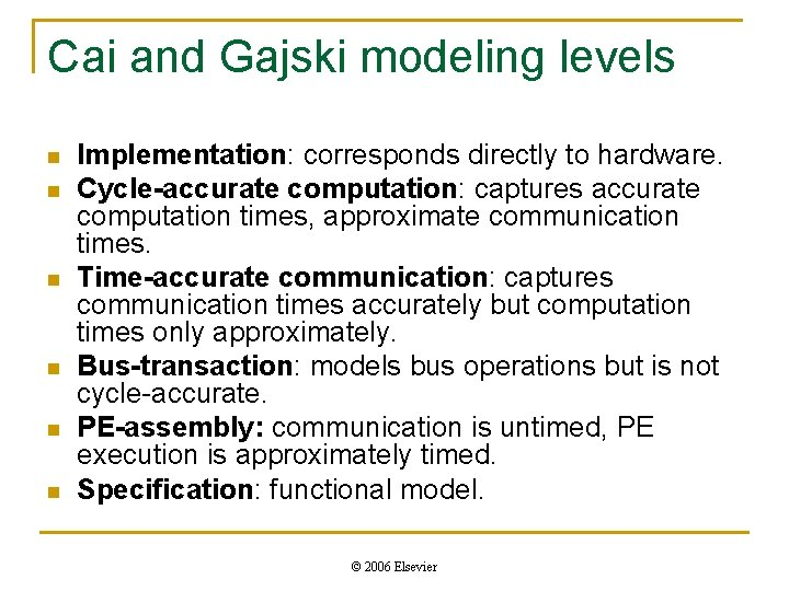 Cai and Gajski modeling levels n n n Implementation: corresponds directly to hardware. Cycle-accurate