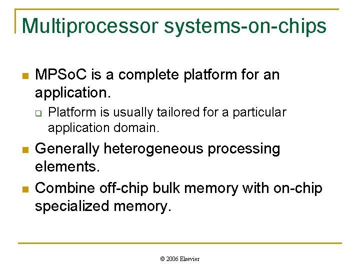 Multiprocessor systems-on-chips n MPSo. C is a complete platform for an application. q n