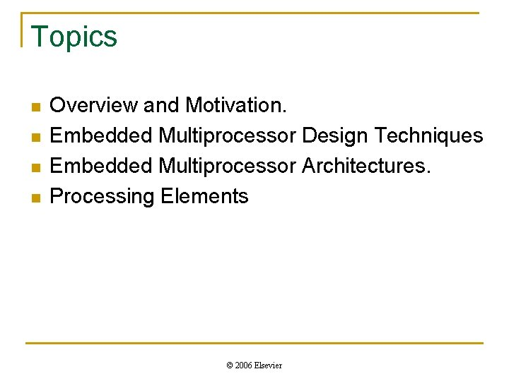 Topics n n Overview and Motivation. Embedded Multiprocessor Design Techniques Embedded Multiprocessor Architectures. Processing